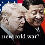 USA vs China: The new cold war on the horizon   DW Analysis